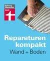Reparaturen kompakt - Wand + Boden: Maler-Grundwissen