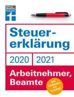 Steuererklärung 2020/2021 - Arbeitnehmer, Beamte: Mit Leitfaden für ELSTER