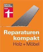 Reparaturen kompakt - Holz + Möbel: Ratgeber auch für erfahrene Heímwerker!