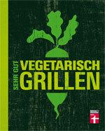 Sehr gut vegetarisch grillen: Auf ins vegetarische Grillvergnügen