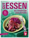 Gut essen bei erhöhtem Cholesterin: Über 80 Rezepte von Dagmar von Cramm