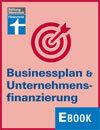 Businessplan & Unternehmensfinanzierung: Planung, Finanzierung, Verhandlungsstrategie