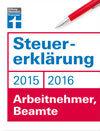 Steuererklärung 2015/2016 - Arbeitnehmer, Beamte: So holen Sie sich Ihr Geld vom Finanzamt zurück