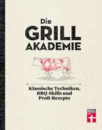 Die Grillakademie: Steak grillen oder Burger grillen, vegetarisch grillen oder Fisch grillen – immer besser grillen!