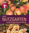 Unser Nutzgarten: Natürlich gärtnern und ernten