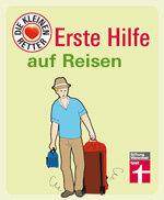 Erste Hilfe auf Reisen: Reisevorbereitung, Reiseapotheke, Notfälle im Ausland