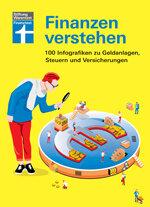 Finanzen verstehen: 100 Infografiken zu Versicherungen, Steuern und Geldanlagen