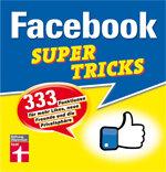 Facebook Supertricks: 333 Funktionen für neue Freunde, mehr Likes und Ihre Privatsphäre