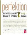 Perfektion. Band 2: Gemüse: Gemüse richtig zubereitet