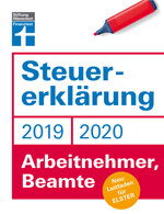 Steuererklärung 2019/2020 - Arbeitnehmer, Beamte: Schritt für Schritt zum ausgefüllten Formular