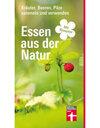 Essen aus der Natur: Kräuter, Beeren, Pilze und sammeln und verwenden