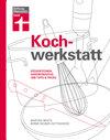 Kochwerkstatt: Küchentechnik, Handwerkszeug und 1.000 Tipps & Tricks