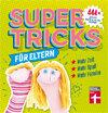 Supertricks für Eltern: 444 x spielen, basteln, Alltag wuppen
