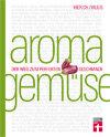 Aroma Gemüse: Der Weg zum perfekten Geschmack
