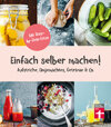 Einfach selber machen!: Aufstriche, Eingemachtes, Getränke & Co.