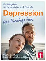 Depression. Das Richtige tun: Ein Ratgeber für Angehörige und Freunde