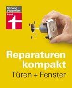 Reparaturen kompakt - Türen + Fenster: Ratgeber auch für erfahrene Heímwerker!