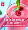 Bunte Smoothies für den Sommer: 63 gesunde Rezepte für mehr Spaß im Glas