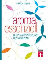 Aroma essenziell: Die praktische Kunst des Würzens