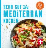 Sehr gut mediterran kochen: Mediterrane Rezepte und eine ausführliche Warenkunde