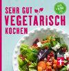 Sehr gut vegetarisch kochen: 100 leckere vegetarische Rezepte