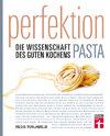 Perfektion Pasta: Alle lieben Nudeln. Jetzt werden sie perfekt.