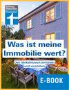 Was ist meine Immobilie wert?: Verkehrswert bestimmen und Gutachten beurteilen