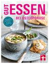Gut essen bei Osteoporose: Über 80 Rezepte für Osteoporose-Patienten