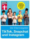 TikTok, Snapchat und Instagram - Der Elternratgeber: Sichere Begleitung von Kindern in Social Media