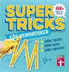 Supertricks für Heimwerker: 444x besser machen, Zeit gewinnen, sparen