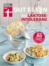 Gut essen bei Laktoseintoleranz: Über 80 Rezeptideen von Astrid Büscher