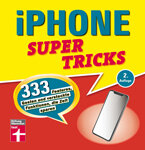 iPhone Supertricks: 333 Features, Gesten & versteckte Funktionen, die Zeit sparen