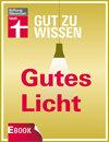 Gut zu wissen: Gutes Licht: Von Leuchtmitteln, Lichtsteuerung und Lichtwirkung