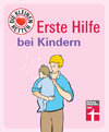 Erste Hilfe bei Kindern: Im Ernstfall schnell und richtig handeln