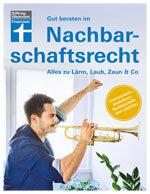 Gut beraten im Nachbarschaftsrecht: Alles zu Lärm, Laub, Zaun & Co.