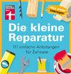Die kleine Reparatur: 111 einfache Anleitungen für Zuhause