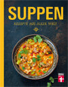 Suppen - Rezepte aus aller Welt: Originalrezepte aus 60 Ländern