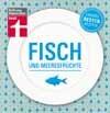 Fisch und Meeresfrüchte: Unsere besten Rezepte