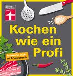 Kochen wie ein Profi: Die besten Tipps und Tricks rund um das Thema Kochen
