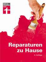 Reparaturen zu Hause: 4., aktualisierte Auflage