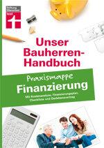 Bauherren-Praxismappe Finanzierung: Kostenanalyse, Finanzierungsplan und Darlehensvertrag